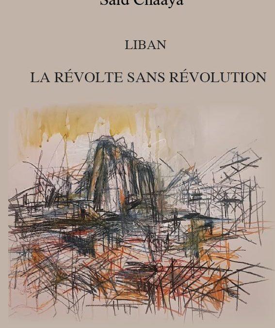 """Parution – Saïd Chaaya : """"Liban, la révolte sans révolution"""""""