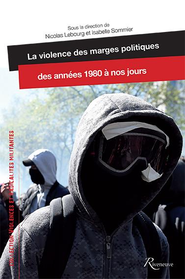 """Couverture de """" La violence des marges politiques des années 1980 à nos jours."""""""