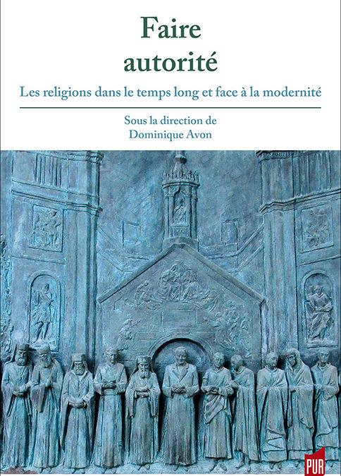 Décembre 2017 – Faire autorité. Les religions dans le temps long et face à la modernité.