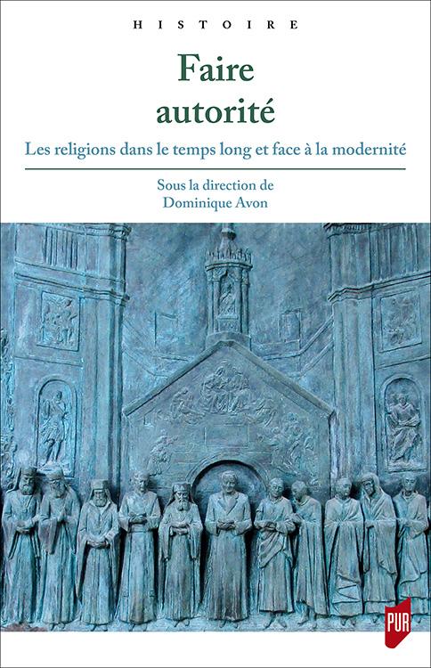 """Couverture du livre """"Faire autorité. Les religions dans le temps long et face à la modernité."""" Dominique Avon"""
