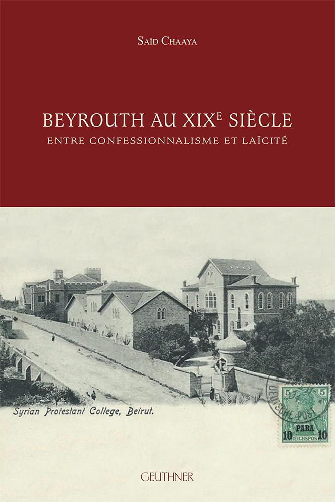 Couverture de : Beyrouth au XIXe siècle, entre confessionnalisme et laïcité