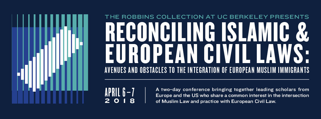 "6 et 7 avril 2018 – Berkeley School of Law, conference on ""Reconciling islamic and european civil laws"""