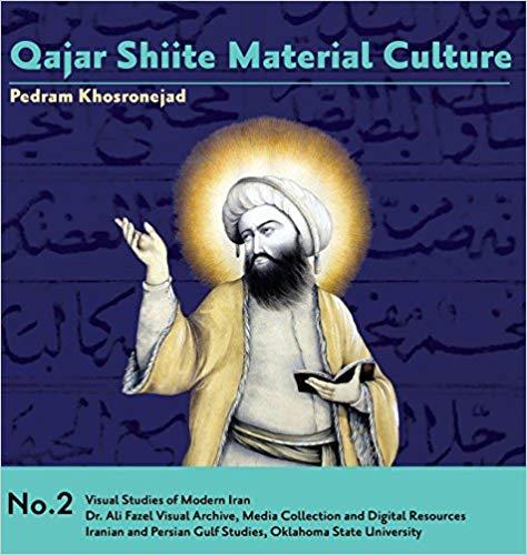 Juillet 2018 – Qajar Shiite Material Culture : Pedram Khosronejad