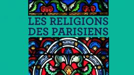 """29 et 30 novembre 2018 – Colloque : """"Les religions des parisiens"""""""