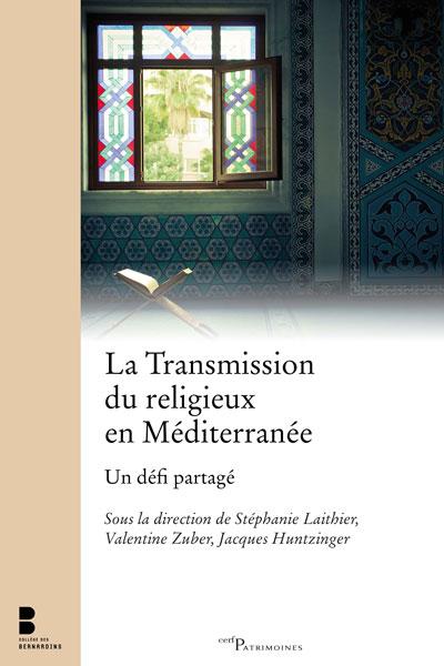 Décembre 2018 – La Transmission du religieux en méditerranée. Un défi partagé, Valentine Zuber [et al.]