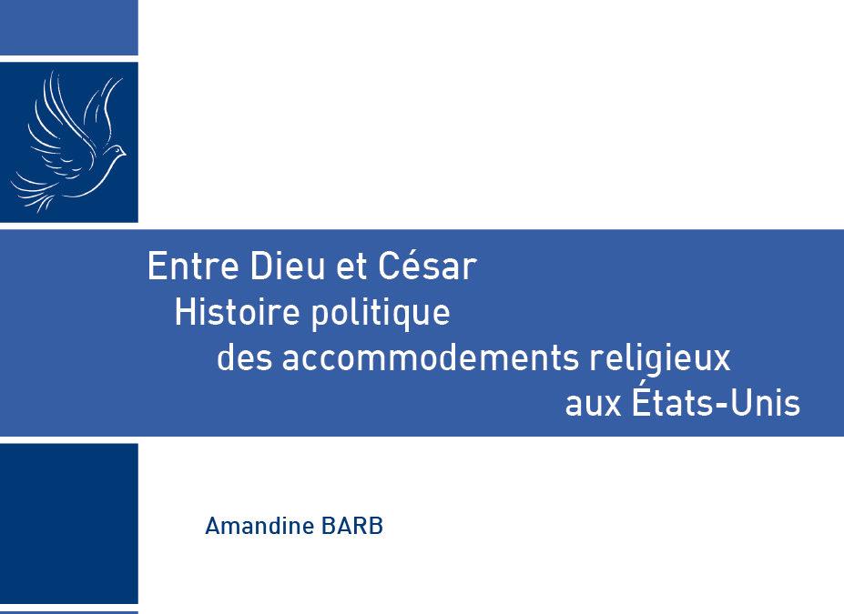 """Publication – """"Entre Dieu et César. Histoire politique des accommodements religieux aux États-Unis"""""""