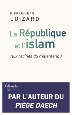 """11 avril 2019 – Parution : """"La République et l'islam. Aux racines du malentendu"""""""