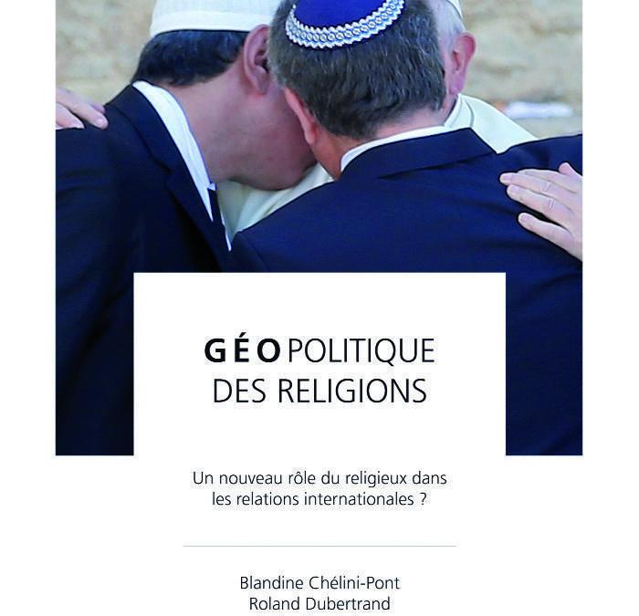 """20 septembre 2019 – Parution : """"Géopolitique des religions. Un nouveau rôle du religieux dans les relations internationales"""""""