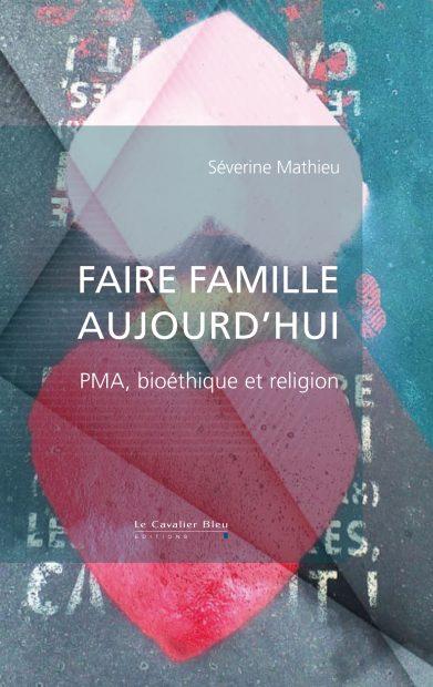 """Parution – Séverine Mathieu : """"Faire famille aujourd'hui. PMA, bioéthique et religion"""""""