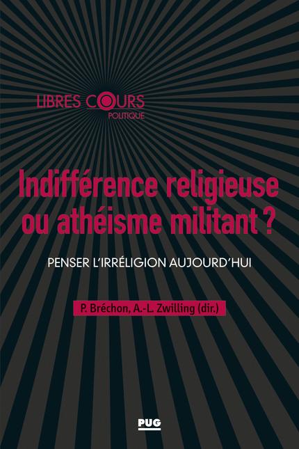 """13 juillet 2020 – Parution – Anne Laure Zwilling et Pierre Bréchon : """"Indifférence religieuse ou athéisme militant ?"""""""