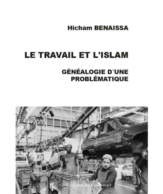 """Parution – Hicham Benaissa : """"Le travail et l'islam. Généalogie(s) d'une problématique"""""""