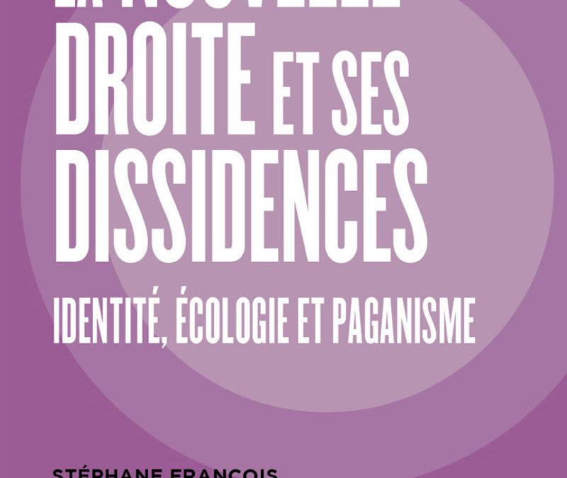 """Parution – Stéphane François : """"La nouvelle droite et ses dissidences. Identité, écologie et paganisme"""""""