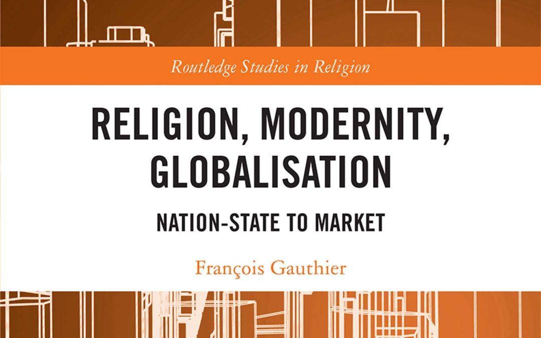 "Parution – François Gauthier : ""Religion, Modernity, Globalisation. Nation-State to Market"""