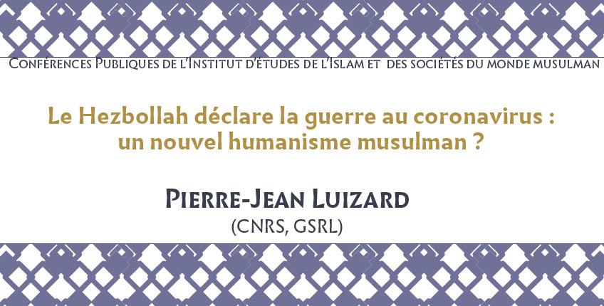 """Conférence publique de l'IISMM – Pierre-Jean Luizard : """"Le Hezbollah déclare la guerre au coronavirus : un nouvel humanisme musulman ?"""""""